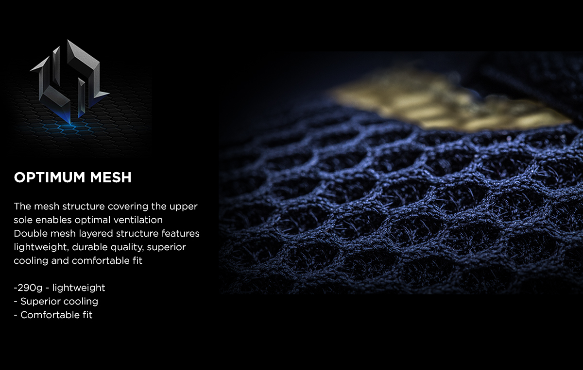 The mesh structure covering the upper sole enables optimal ventilation Double mesh layered structure features lightweight, durable quality, superior cooling and comfortable fit  -290g - lightweight - Superior cooling - Comfortable fit