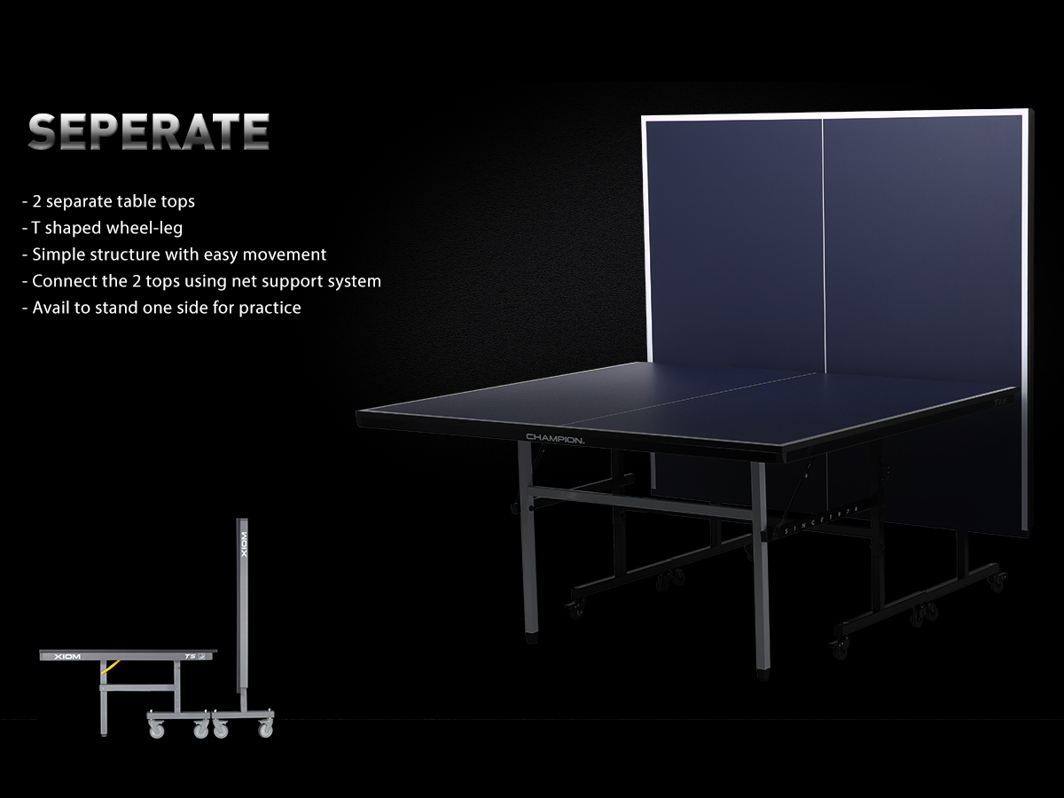 - 2 separate table tops - T shaped wheel-leg - Simple structure with easy movement - Connect the 2 tops using net support system - Avail to stand one side for practice